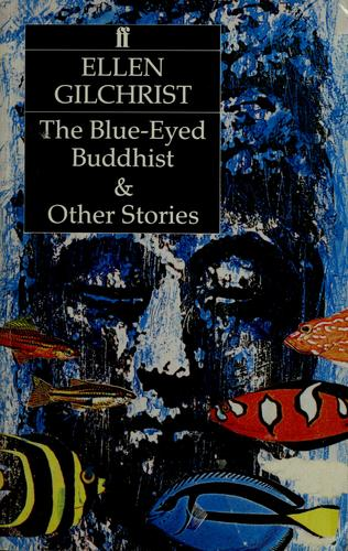 Blue-eyed Buddhist and Other Stories by Ellen Gilchrist