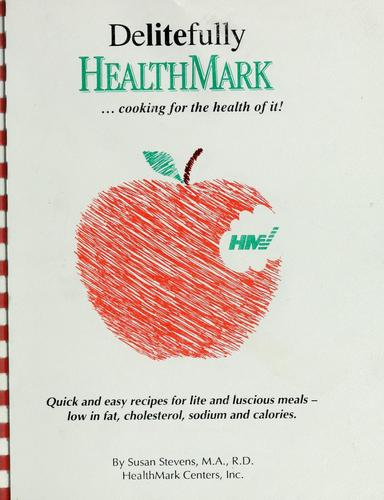 Delitefully Healthmark... Cooking for the Health of It! by Susan Stevens