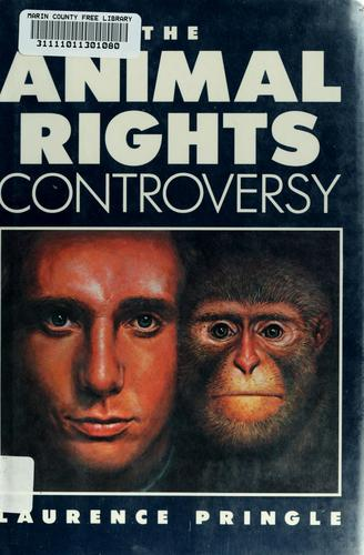 The animal rights controversy by Laurence P. Pringle