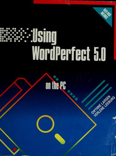 Using WordPerfect 5.0 by Gwynne Larsen