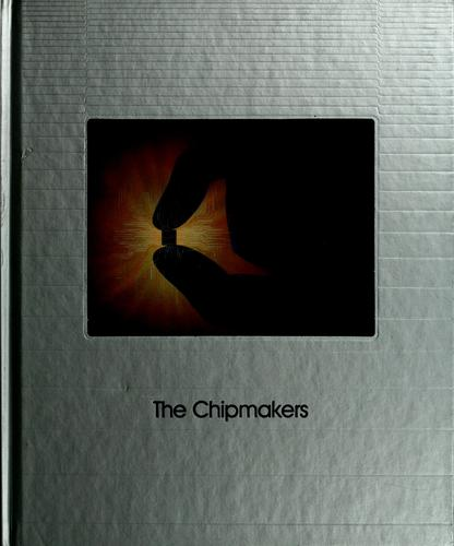 The Chipmakers by by the editors of Time-Life Books.