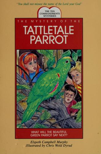 The mystery of the tattletale parrot by Elspeth Campbell Murphy