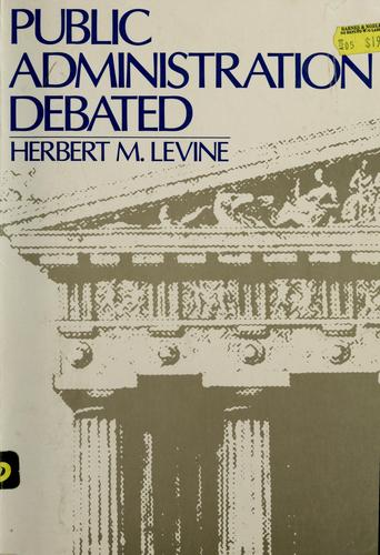 Public administration debated by Herbert M. Levine