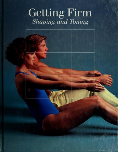 Getting Firm: Shaping and Toning (Time-Life Fitness Program Series)