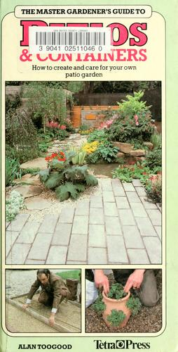 The master gardener's guide to patios & containers by Alan R. Toogood