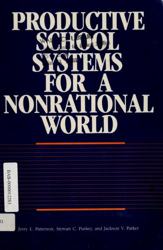 Productive school systems for a nonrational world by Patterson, Jerry L.