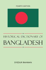 Historical dictionary of Bangladesh by Rahman, Syedur Ph.D.