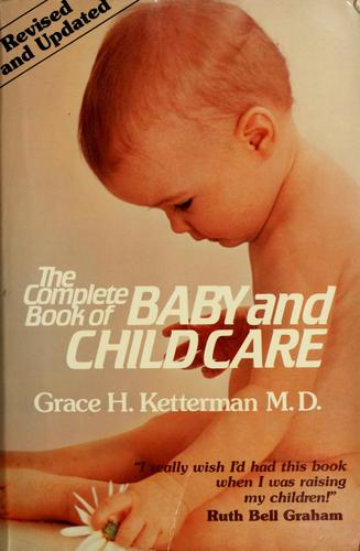 The complete book of baby and child care by Grace H. Ketterman