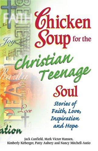 Chicken Soup for the Christian Teenage Soul by Jack Canfield, Mark Victor Hansen, Kimberly Kirberger, Patty Aubery, Nancy Mitchell-Autio