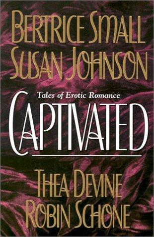 Captivated by Bertrice Small, Thea Devine, Robin Schone, Susan Johnson
