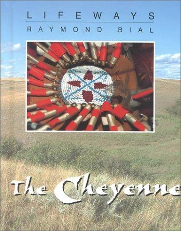 The Cheyenne (Lifeways) by Raymond Bial