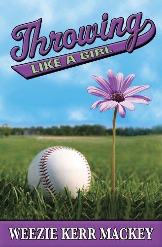 Throwing like a girl by Weezie Kerr Mackey
