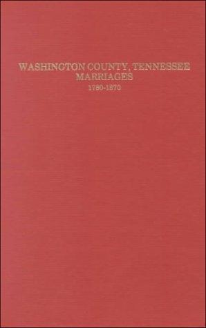 Washington County, Tennessee marriages, 1780-1870 by Goldene Fillers Burgner