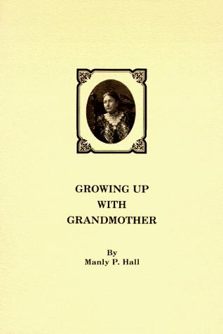 Growing up with grandmother by Manly Palmer Hall