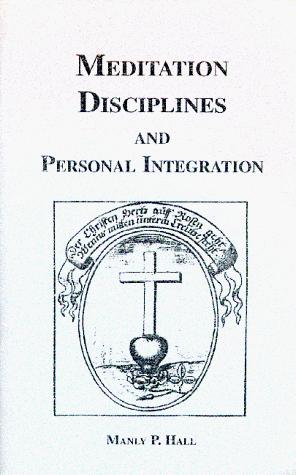 Meditation disciplines and personal integration by Manly Palmer Hall
