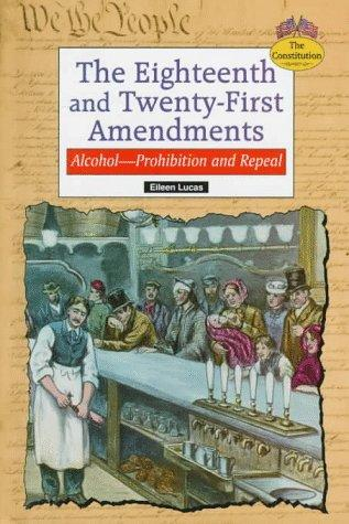 The Eighteenth and Twenty-first Amendments by Eileen Lucas