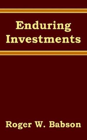 Enduring Investments by Roger W. Babson
