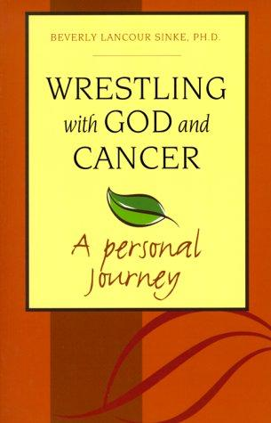 Wrestling with God and cancer by Beverly Lancour Sinke