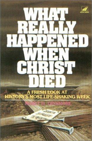 What really happened when Christ died by Maret H. Dinsmore