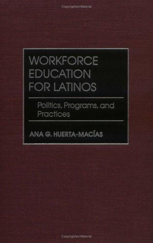 Workforce Education for Latinos by Ana G. Huerta-Macias