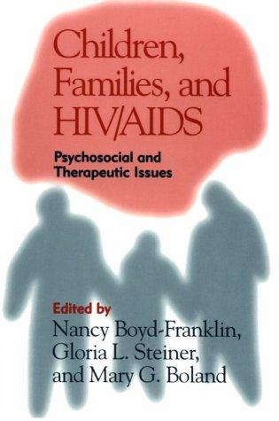 Children, families, and HIV/AIDS by editors, Nancy Boyd-Franklin, Gloria L. Steiner, Mary Boland ; foreword by James Oleske.