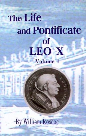 The Life and Pontificate of Leo the Tenth by Thomas Roscoe