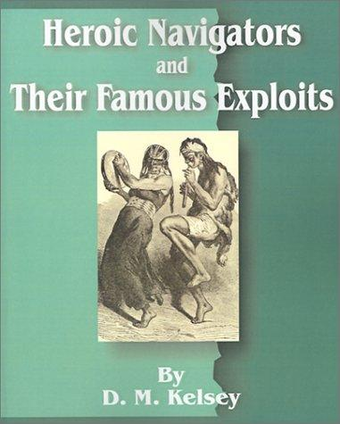 Heroic Navigators and Their Famous Exploits by D. M. Kelsey