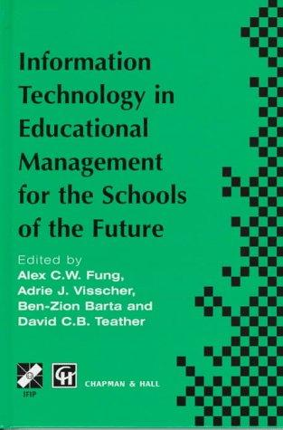 Information technology in educational management for the schools of the future by IFIP TC3/WG 3.4 International Conference on Information Technology in Educational Management (ITEM) (1996 Hong Kong)