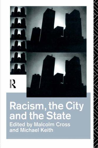 Racism, the city and the state by edited by Malcolm Cross and Michael Keith.