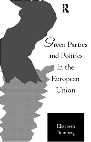 Green parties and politics in the European Union by Elizabeth E. Bomberg