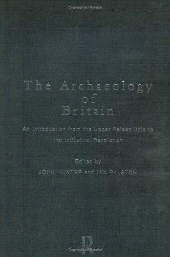 The archaeology of Britain by Hunter, John, Ian Ralston