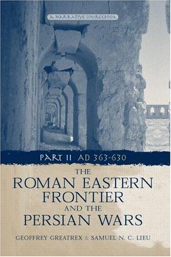Roman Eastern Frontier and the Persian Wars by Geoffr Greatrex