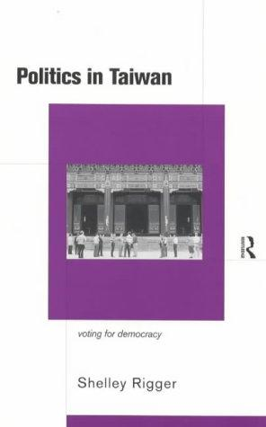 Politics in Taiwan by Shelley Rigger
