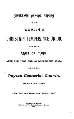 Annual Report of the Women's Christian Temperance Union of the State of Maine by Women's Christian Temperance Union of Maine
