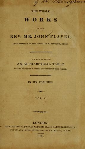 The whole works of John Flavel, late minister of the gospel at Dartmouth, Devon.