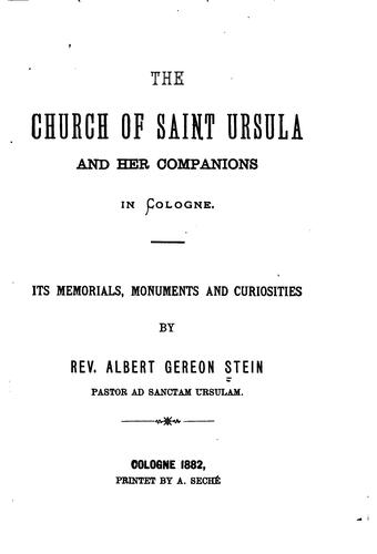 The Church of Saint Ursula and Her Companions in Cologne: Its Memorials, Monuments and Curiosities by Albert Gereon Stein