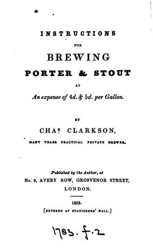 Instructions for brewing porter & stout at an expense of 4d & 5d per gallon by Charles Clarkson