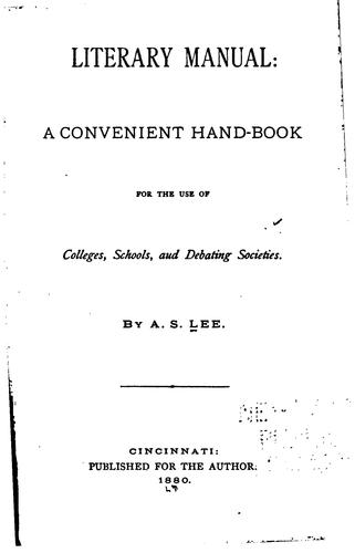 Literary Manual: A Convenient Hand-book for the Use of Colleges, Schools, and Debating Societies by Albert Sherman Lee