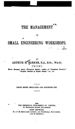 The Management of Small Engineering Workshops by Arthur Henry Barker