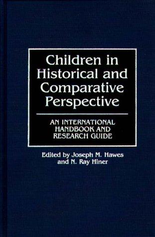 Children in historical and comparative perspective by Joseph M. Hawes