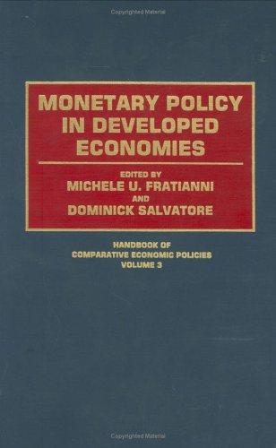 Monetary policy in developed economies by edited by Michele U. Fratianni and Dominick Salvatore.