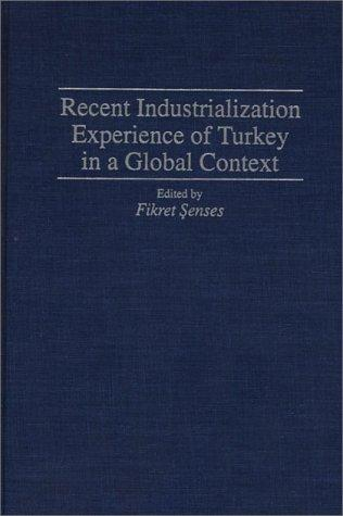 Recent Industrialization Experience of Turkey in a Global Context by Fikret Senses
