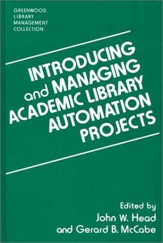 Introducing and managing academic library automation projects by edited by John W. Head and Gerard B. McCabe.