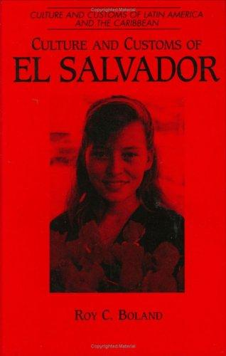 Culture and Customs of El Salvador by Roy C. Boland