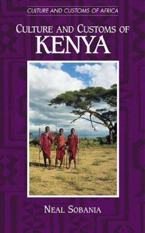 Culture and Customs of Kenya (Culture and Customs of Africa) by Neal Sobania