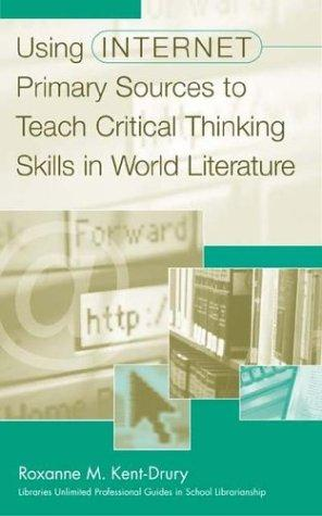 Using internet primary sources to teach critical thinking skills in world literature by Roxanne M. Kent-Drury