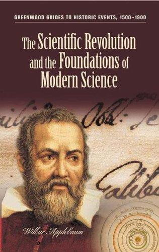 The Scientific Revolution and the Foundations of Modern Science (Greenwood Guides to Historic Events 1500-1900) by Wilbur Applebaum