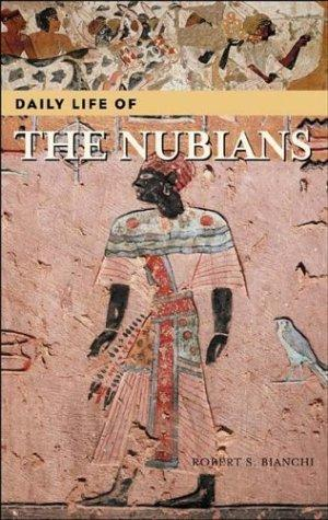 Daily Life of the Nubians (The Greenwood Press Daily Life Through History Series) by Robert Steven Bianchi