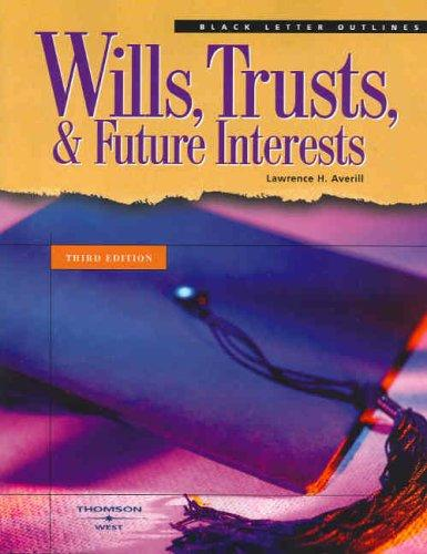 Wills, Trusts, And Future Interests (Black Letter Outlines) (Black Letter Outline)