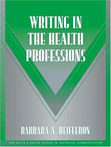 Writing in the Health Professions (Technical Communication) by Barbara A Heifferon
